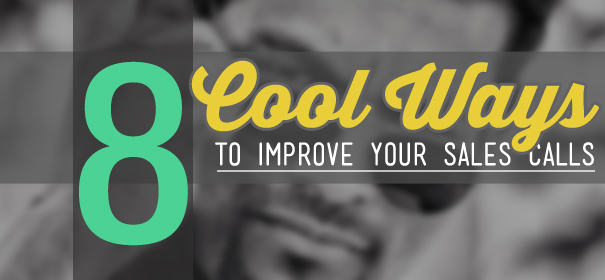 8 Cool Ways to Improve your Sales Calls