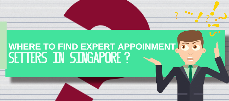 Where to Find Expert Appointment Setters in Singapore?