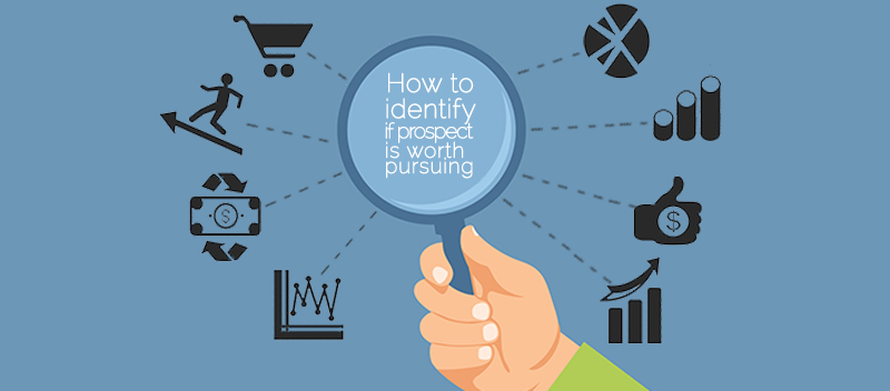 Sales Qualification How to identify if prospect is worth pursuing