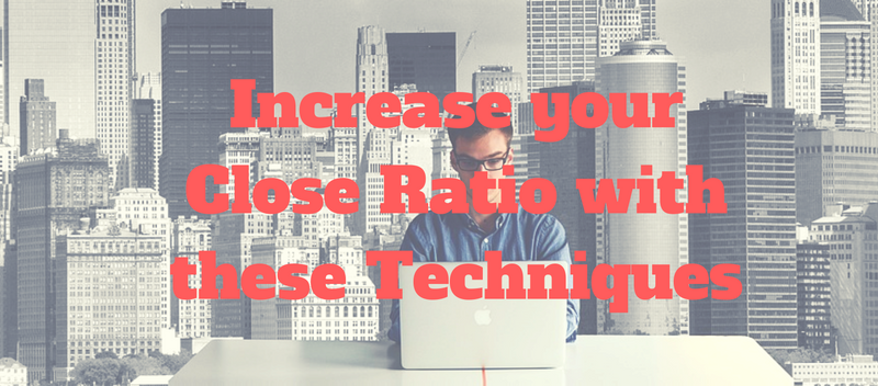Increase your Close Ratio with these Sales Techniques